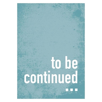 To Be Continued Print Art